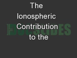 The  Ionospheric  Contribution to the