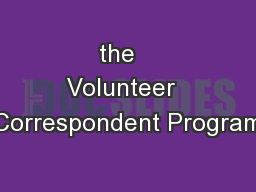 the   Volunteer  Correspondent Program