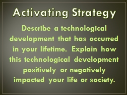 Activating Strategy Describe a technological development that has occurred in your lifetime. Explai