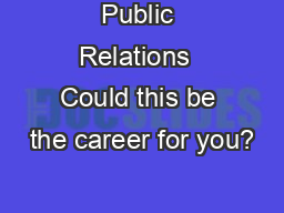 Public Relations  Could this be the career for you?