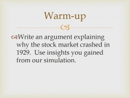 Write an argument explaining why the stock market crashed in 1929.  Use insights you gained from ou