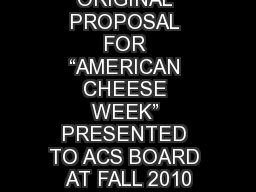 """ORIGINAL PROPOSAL FOR """"AMERICAN CHEESE WEEK"""" PRESENTED TO ACS BOARD AT FALL 2010"""