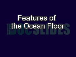 Features of the Ocean Floor