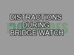 DISTRACTIONS DURING BRIDGE WATCH PowerPoint PPT Presentation