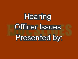 Hearing Officer Issues Presented by: