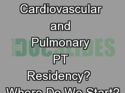 A Cardiovascular and Pulmonary PT Residency?  Where Do We Start?
