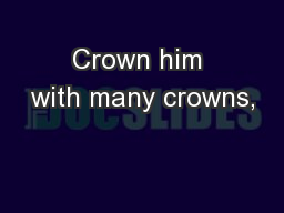 Crown him with many crowns,