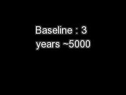 Baseline : 3 years ~5000 PowerPoint PPT Presentation