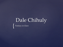 Dale  Chihuly Fantasy in Glass