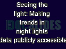 Seeing the light: Making trends in night lights data publicly accessible