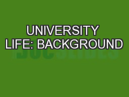 UNIVERSITY LIFE: BACKGROUND PowerPoint PPT Presentation