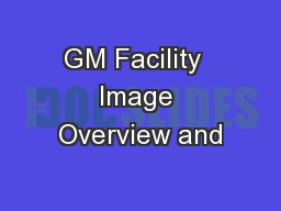 GM Facility  Image Overview and