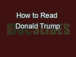 How to Read Donald Trump