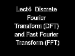 Lect4  Discrete Fourier Transform (DFT) and Fast Fourier Transform (FFT)