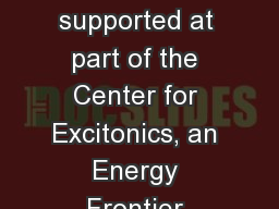This work was supported at part of the Center for Excitonics, an Energy Frontier Research Center PowerPoint PPT Presentation