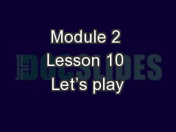Module 2 Lesson 10 Let's play
