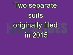 Two separate suits originally filed in 2015