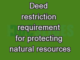 Deed restriction requirement for protecting natural resources