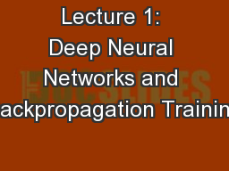 Lecture 1: Deep Neural Networks and Backpropagation Training
