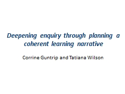 Deepening enquiry through planning a coherent learning narrative PowerPoint PPT Presentation