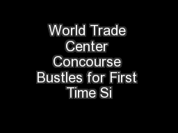 World Trade Center Concourse Bustles for First Time Si