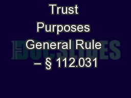 Trust Purposes General Rule � � 112.031