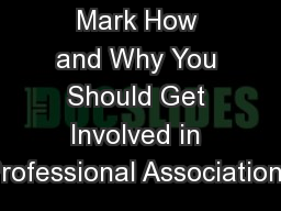 Leaving Your Mark How and Why You Should Get Involved in Professional Associations PowerPoint PPT Presentation