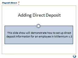 Adding Direct Deposit This slide show will demonstrate how to set up direct deposit information for