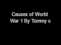 Causes of World War 1 By Tommy c PowerPoint PPT Presentation