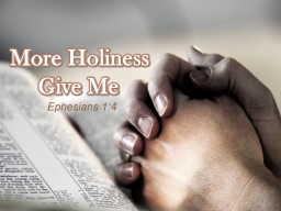 Ephesians 1:4 More Holiness Give Me