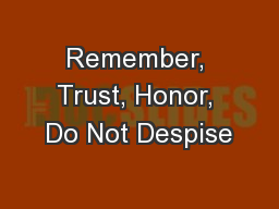 Remember, Trust, Honor, Do Not Despise