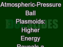 Emission Spectroscopy of Atmospheric-Pressure Ball Plasmoids: Higher Energy Reveals a Rich Chemistr PowerPoint PPT Presentation