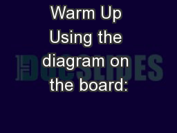 Warm Up Using the diagram on the board:
