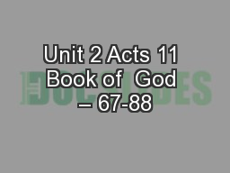 Unit 2 Acts 11 Book of  God – 67-88