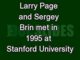Background Larry Page and Sergey Brin met in 1995 at Stanford University