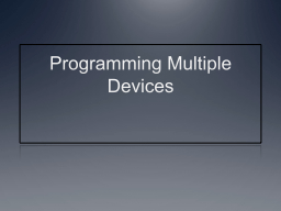 Programming Multiple Devices PowerPoint PPT Presentation