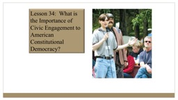 Lesson 34: What is the Importance of Civic Engagement to American Constitutional Democracy?