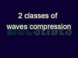 2 classes of waves compression