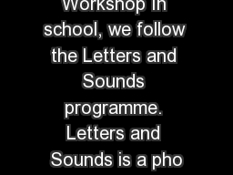 Phonics Workshop In school, we follow the Letters and Sounds programme. Letters and Sounds is a pho PowerPoint PPT Presentation