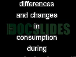 What explains differences and changes in consumption during economic development?