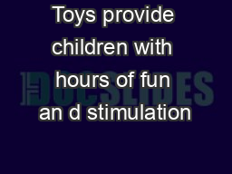 Toys provide children with hours of fun an d stimulation