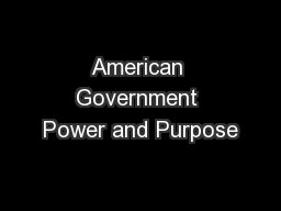 American Government Power and Purpose PowerPoint PPT Presentation