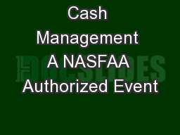 Cash Management A NASFAA Authorized Event