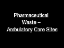 Pharmaceutical Waste – Ambulatory Care Sites PowerPoint PPT Presentation