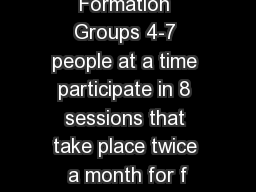 Formation Groups 4-7 people at a time participate in 8 sessions that take place twice a month for f