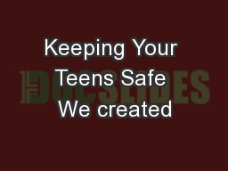 Keeping Your Teens Safe We created