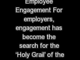 Employee Engagement For employers, engagement has become the search for the 'Holy Grail' of the