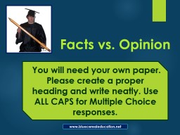 Facts vs. Opinion  You will need your own paper.  Please create a proper heading and write neatly. PowerPoint PPT Presentation