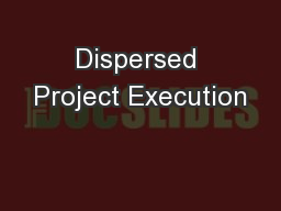 Dispersed Project Execution