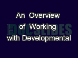 An  Overview of  Working with Developmental